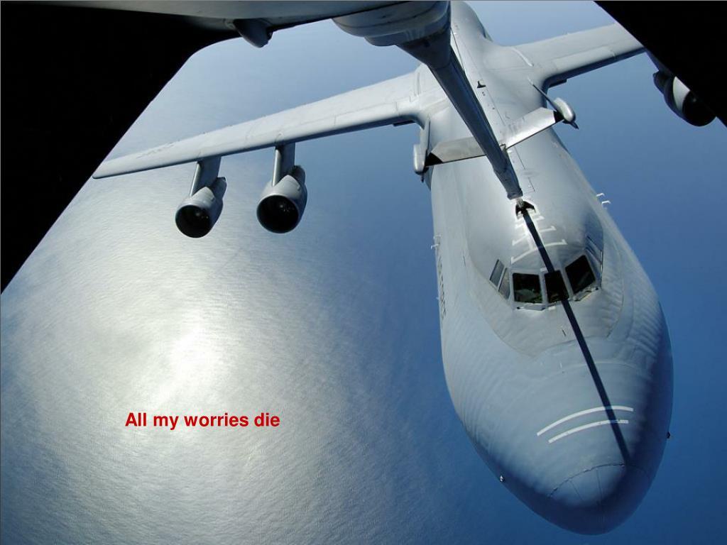 All my worries die