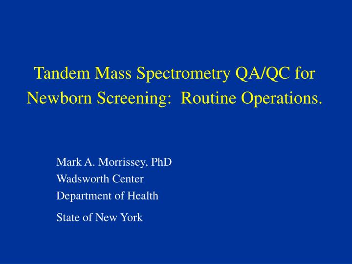Tandem mass spectrometry qa qc for newborn screening routine operations l.jpg