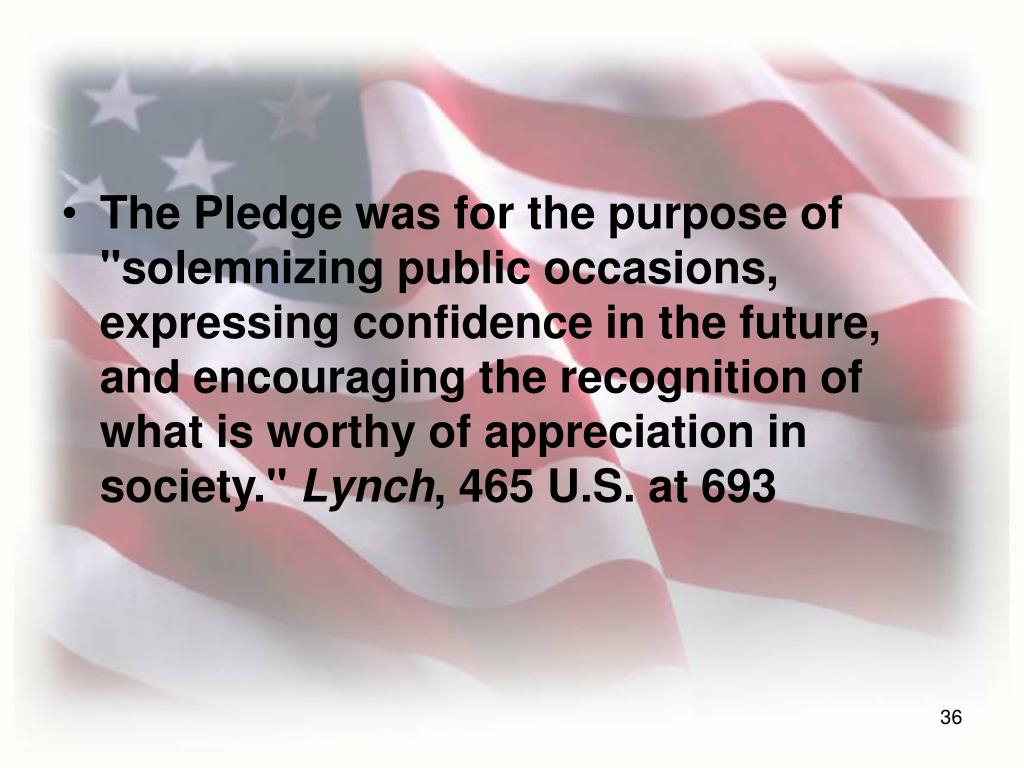"The Pledge was for the purpose of ""solemnizing public occasions, expressing confidence in the future, and encouraging the recognition of what is worthy of appreciation in society."""