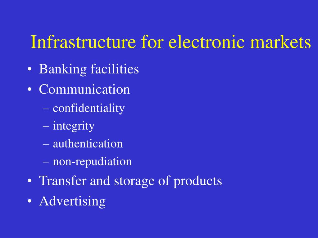 Infrastructure for electronic markets
