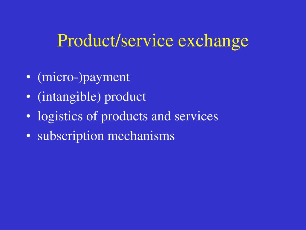 Product/service exchange