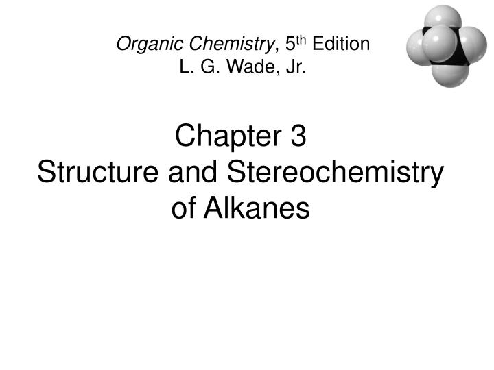 Chapter 3 structure and stereochemistry of alkanes