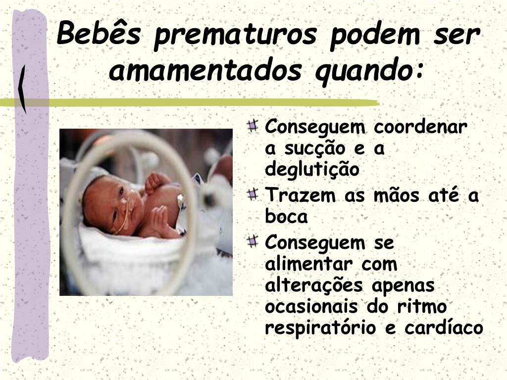 Bebês prematuros podem ser amamentados quando: