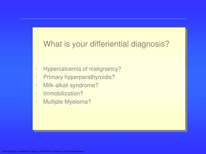 What is your differiential diagnosis?
