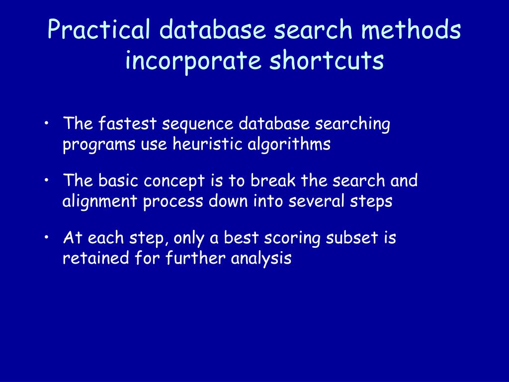 Practical database search methods incorporate shortcuts