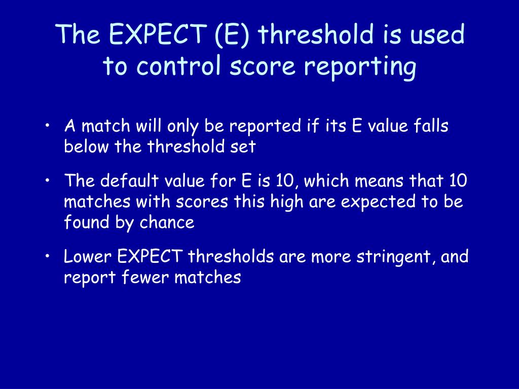 The EXPECT (E) threshold is used to control score reporting