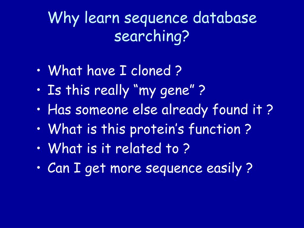 Why learn sequence database searching?
