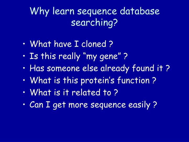 Why learn sequence database searching
