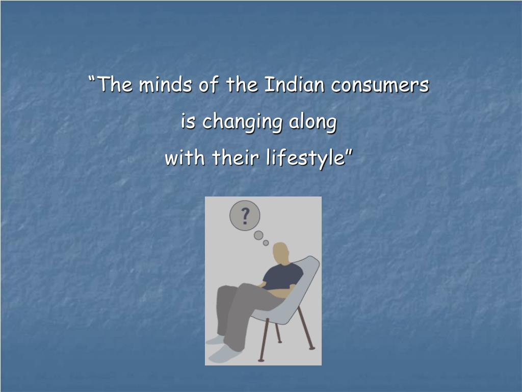 """The minds of the Indian consumers"