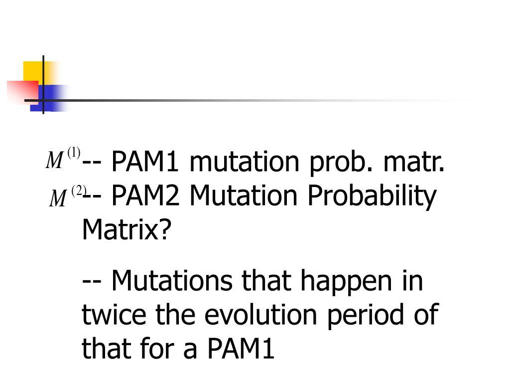 -- PAM1 mutation prob. matr.               -- PAM2 Mutation Probability Matrix?