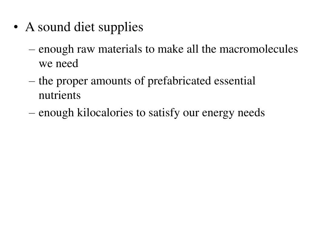 enough raw materials to make all the macromolecules we need