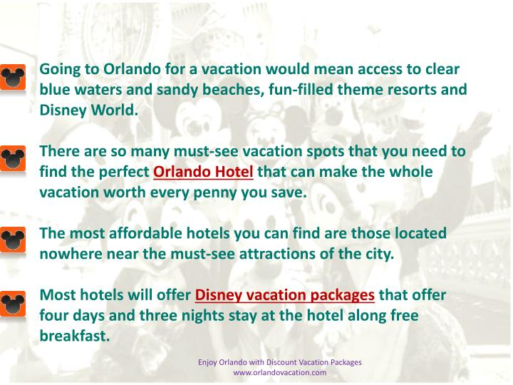 Going to Orlando for a vacation would mean access to clear blue waters and sandy beaches, fun-filled...