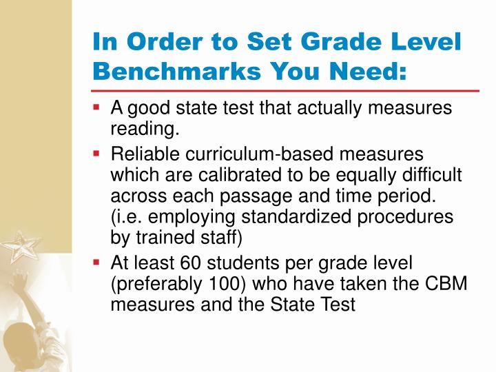 In Order to Set Grade Level Benchmarks You Need: