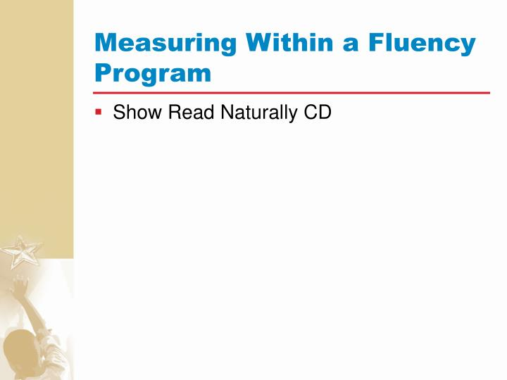 Measuring Within a Fluency Program