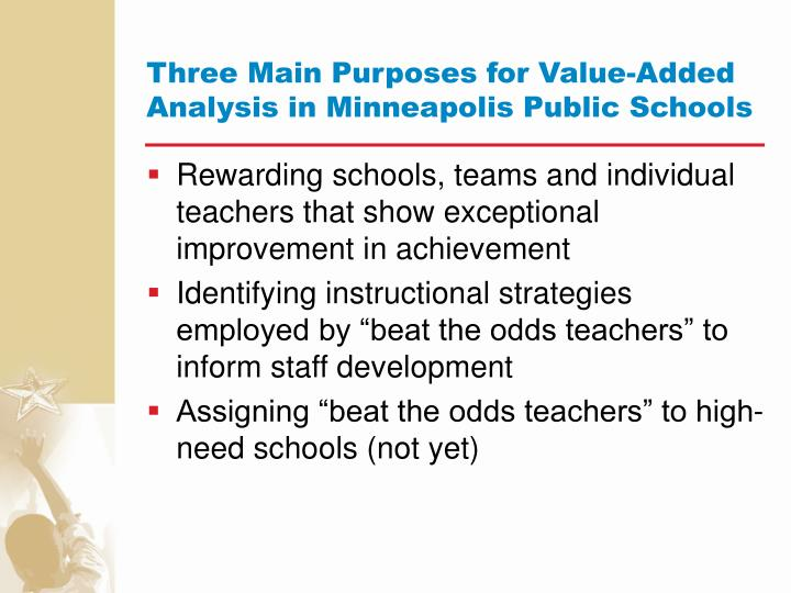 Three Main Purposes for Value-Added Analysis in Minneapolis Public Schools