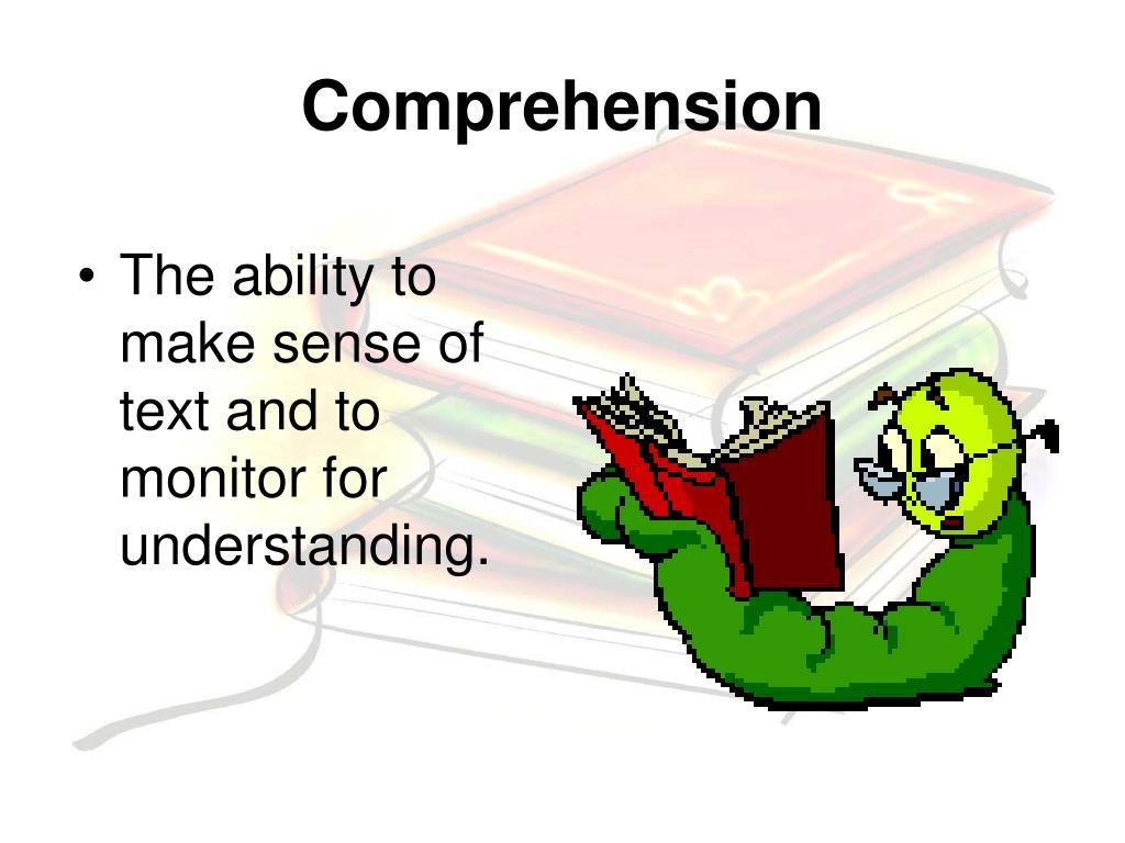 The ability to make sense of text and to monitor for understanding.