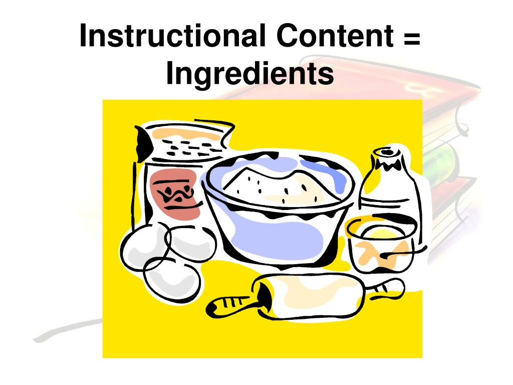 Instructional Content = Ingredients