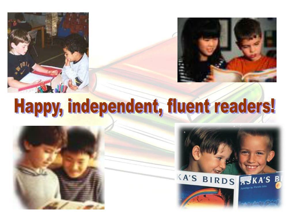 Happy, independent, fluent readers!