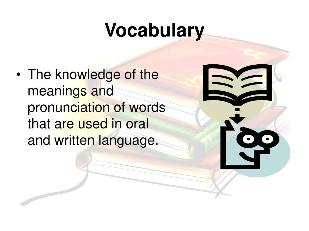 The knowledge of the meanings and pronunciation of words that are used in oral and written language.