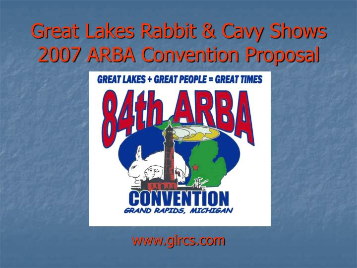 Great lakes rabbit cavy shows 2007 arba convention proposal