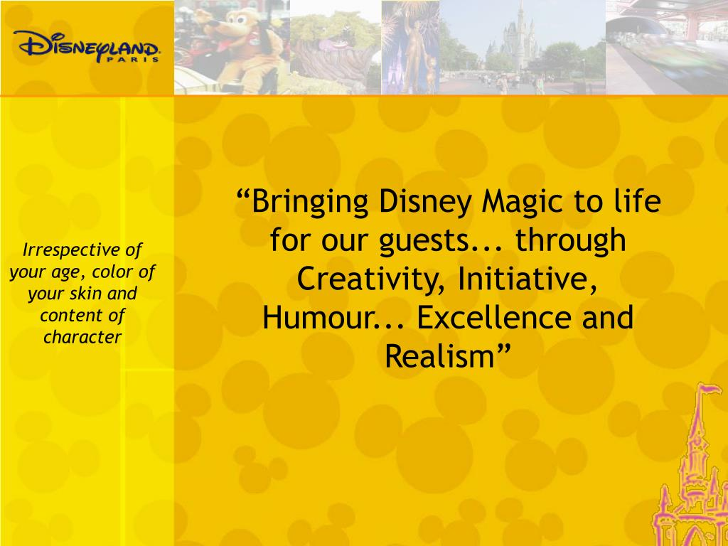 """""""Bringing Disney Magic to life for our guests... through Creativity, Initiative, Humour... Excellence and Realism"""""""
