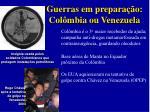 guerras em prepara o col mbia ou venezuela