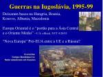 guerras na iugosl via 1995 991