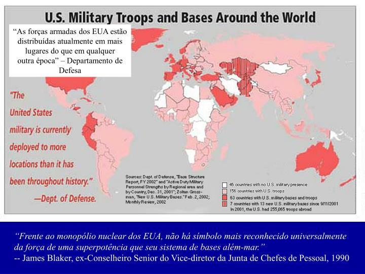 """""""As forças armadas dos EUA estão distribuídas atualmente em mais lugares do que em qualquer"""