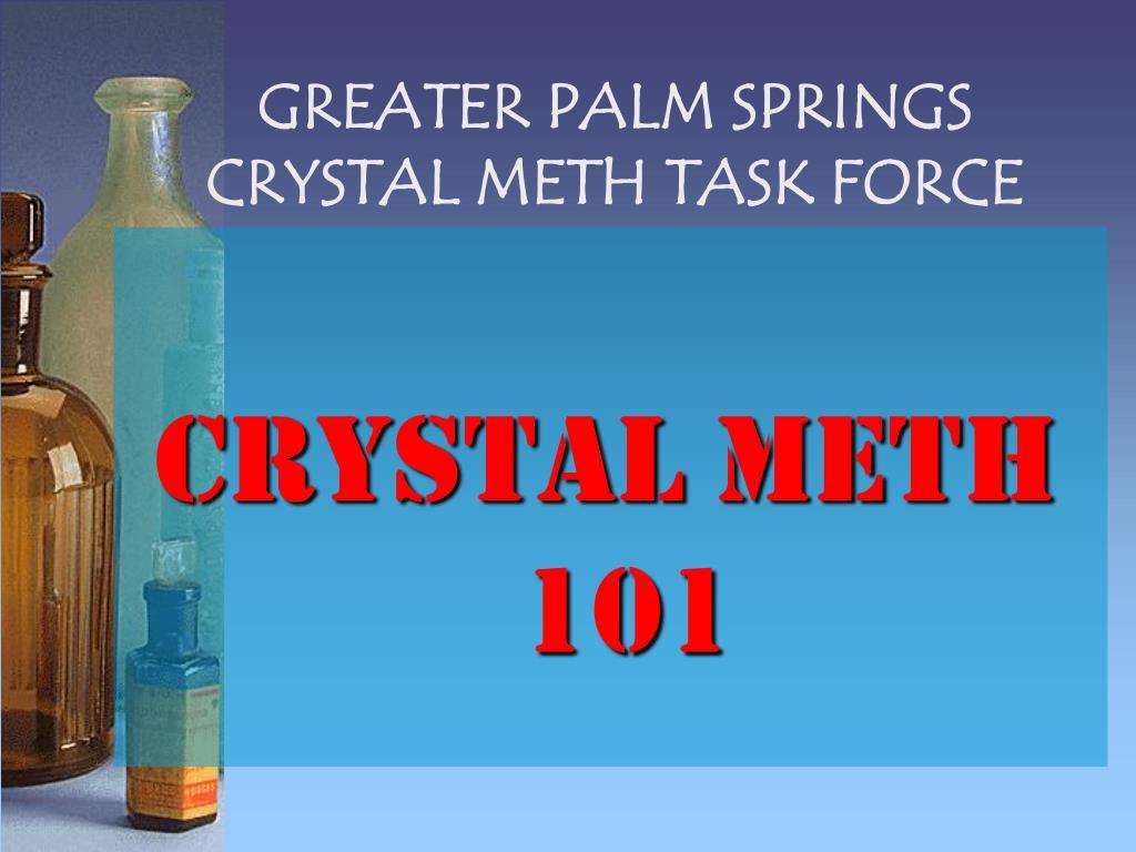 GREATER PALM SPRINGS CRYSTAL METH TASK FORCE