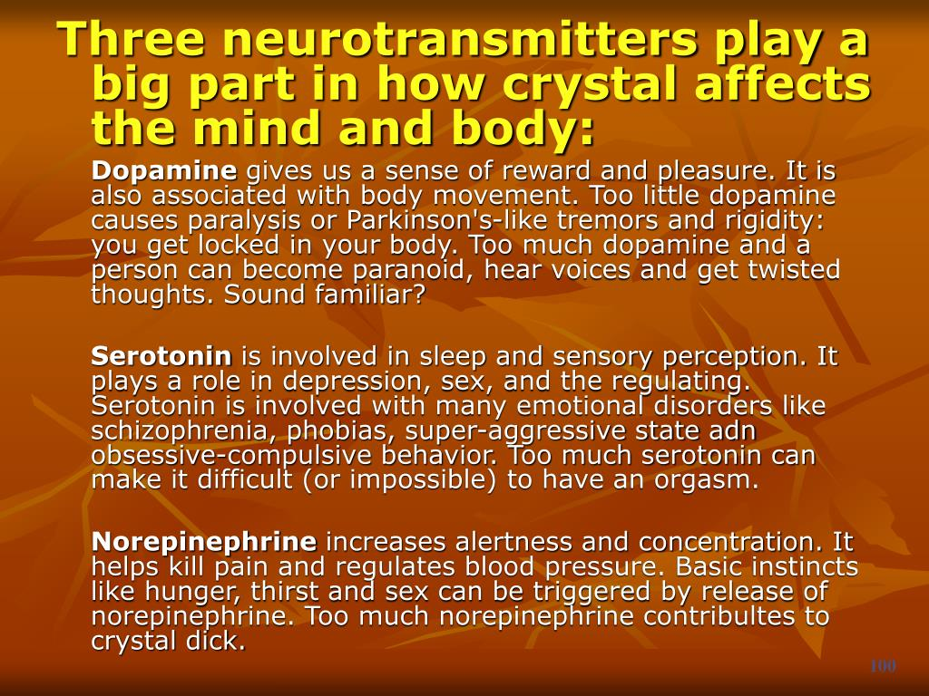 Three neurotransmitters play a big part in how crystal affects the mind and body: