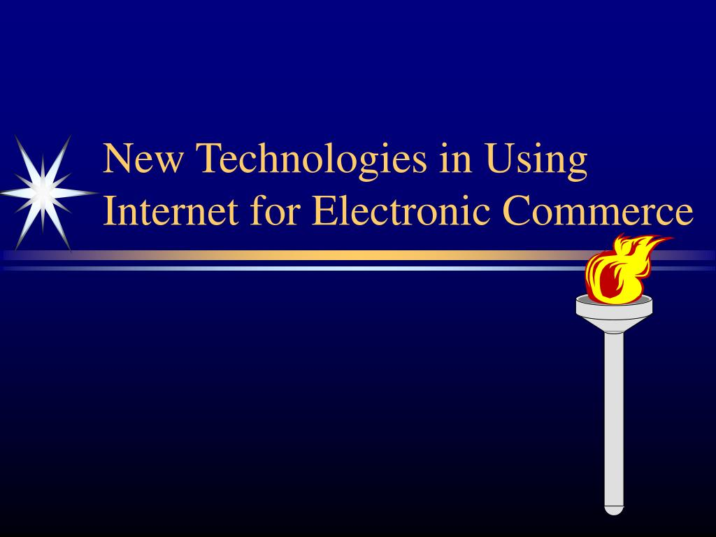 New Technologies in Using Internet for Electronic Commerce