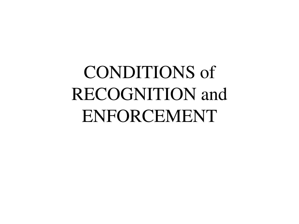 CONDITIONS of RECOGNITION and ENFORCEMENT