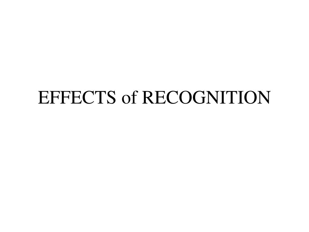 EFFECTS of RECOGNITION