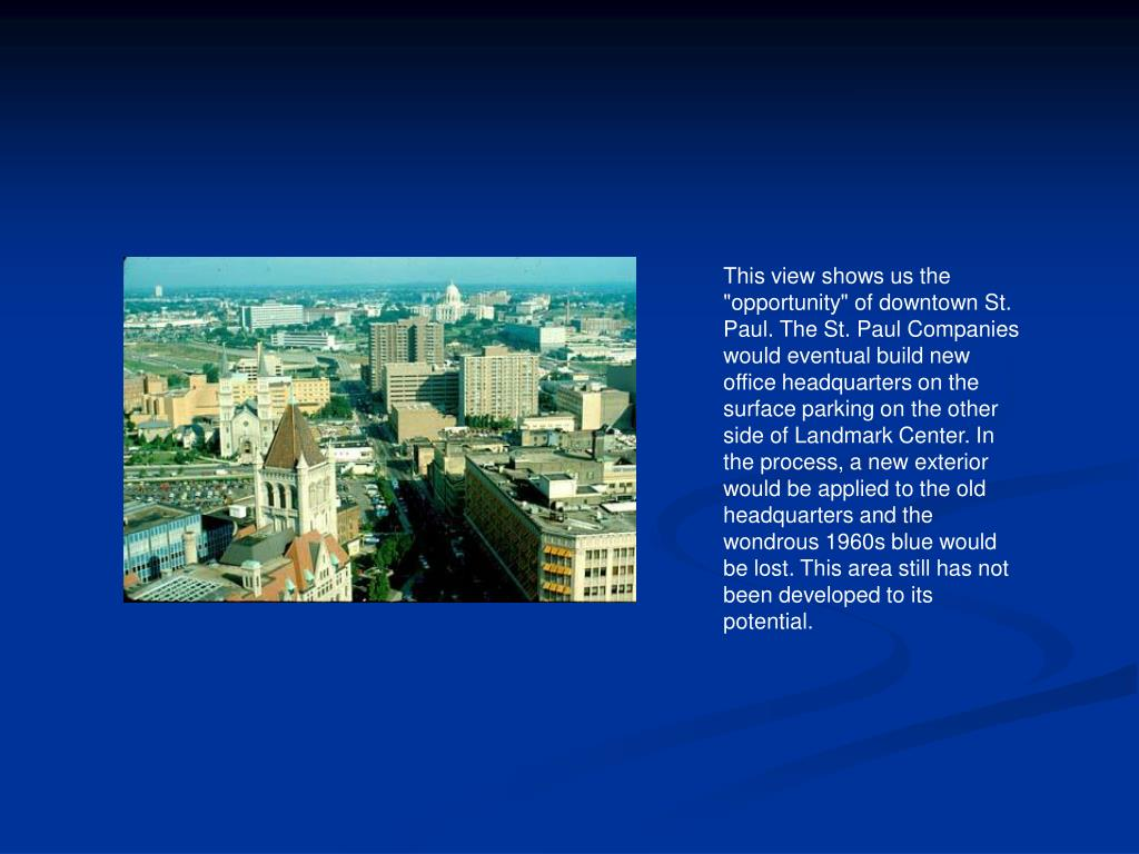 "This view shows us the ""opportunity"" of downtown St. Paul. The St. Paul Companies would eventual build new office headquarters on the surface parking on the other side of Landmark Center. In the process, a new exterior would be applied to the old headquarters and the wondrous 1960s blue would be lost. This area still has not been developed to its potential."