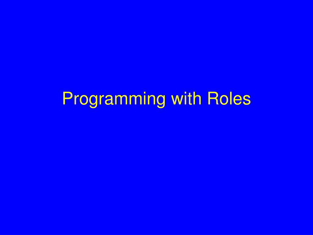 Programming with Roles