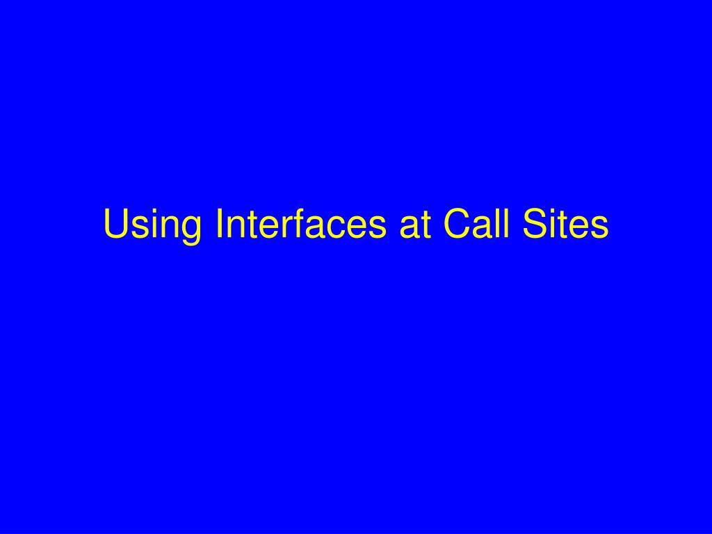Using Interfaces at Call Sites