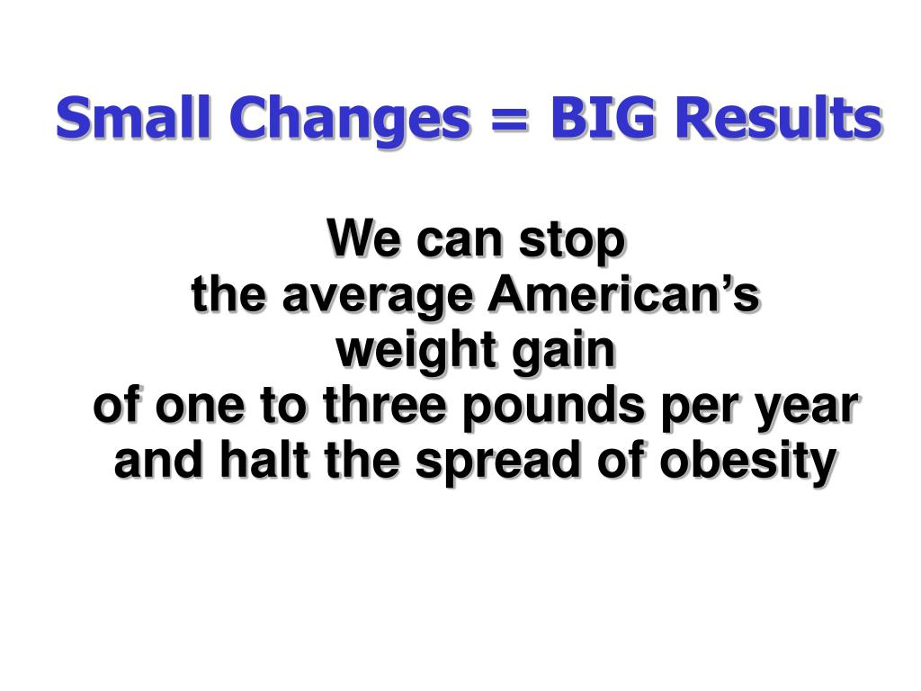 Small Changes = BIG Results
