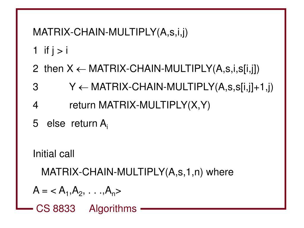 MATRIX-CHAIN-MULTIPLY(A,s,i,j)