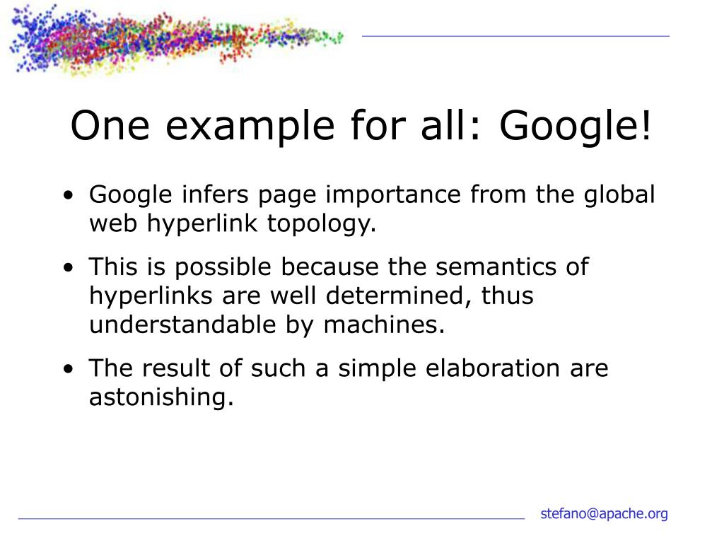 One example for all: Google!