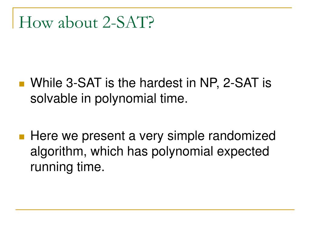 How about 2-SAT?