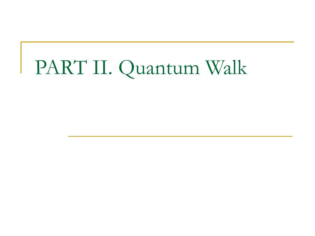 PART II. Quantum Walk
