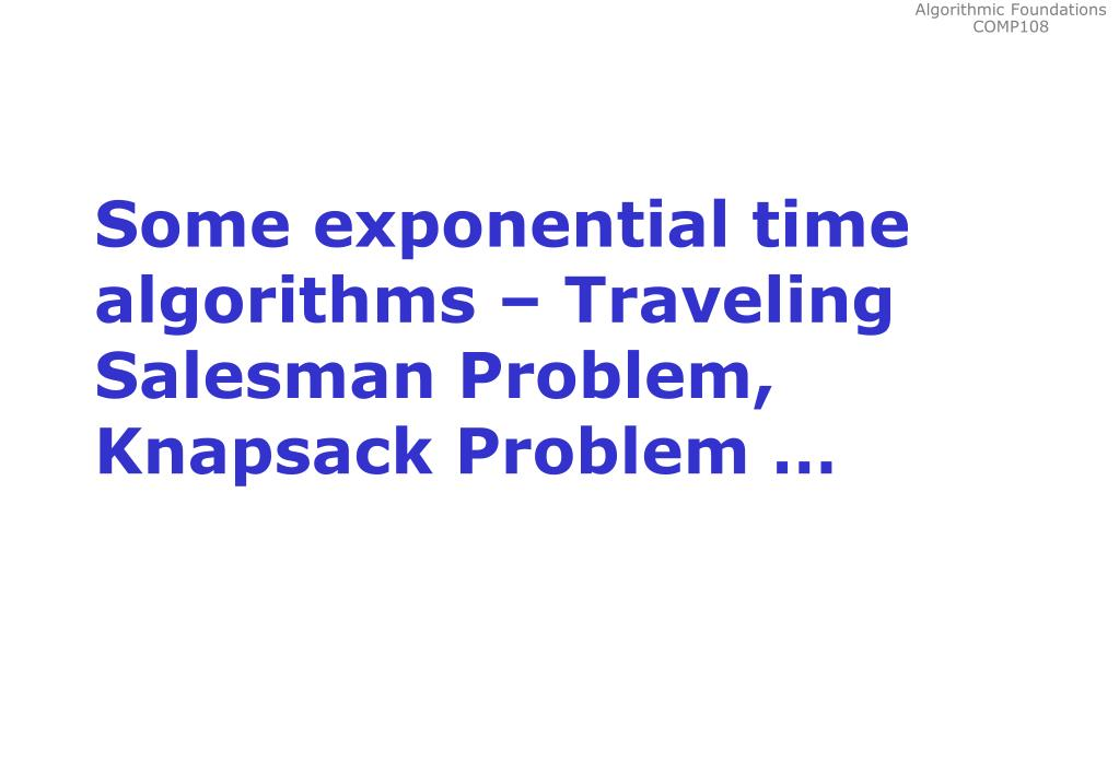 Some exponential time algorithms – Traveling Salesman Problem, Knapsack Problem …