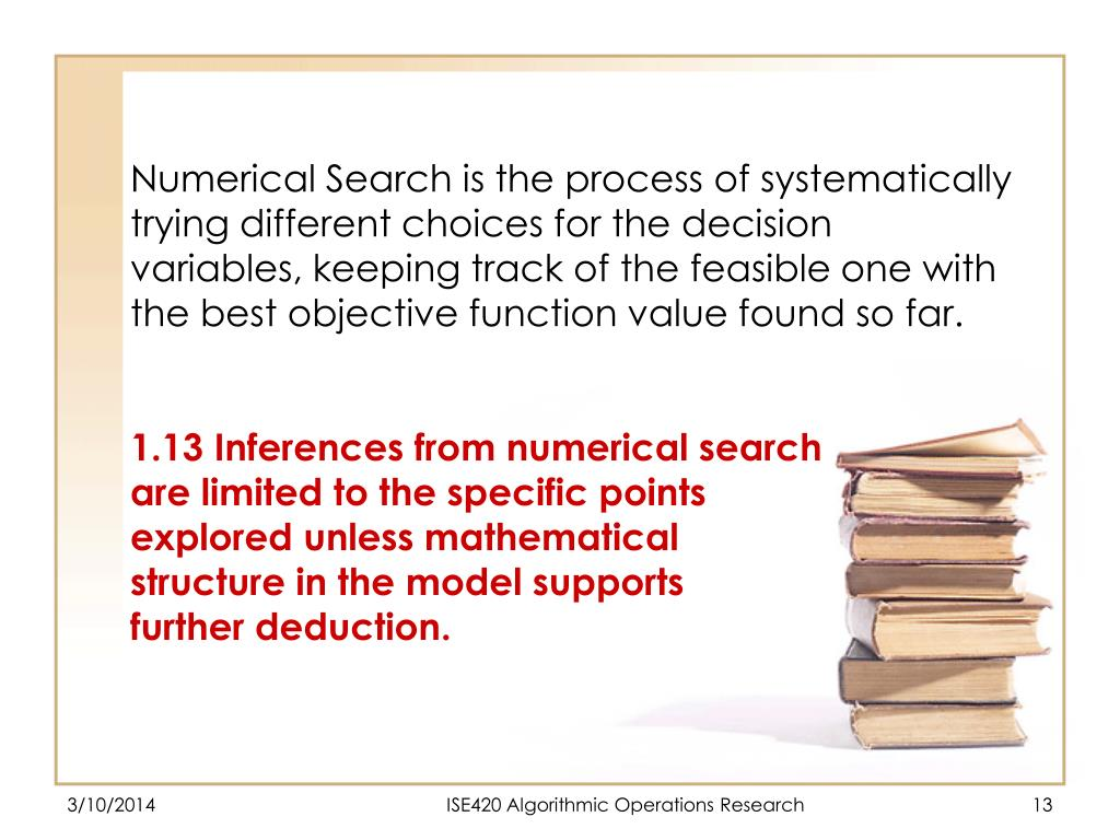 Numerical Search is the process of systematically trying different choices for the decision variables, keeping track of the feasible one with the best objective function value found so far.