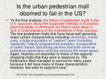 is the urban pedestrian mall doomed to fail in the us