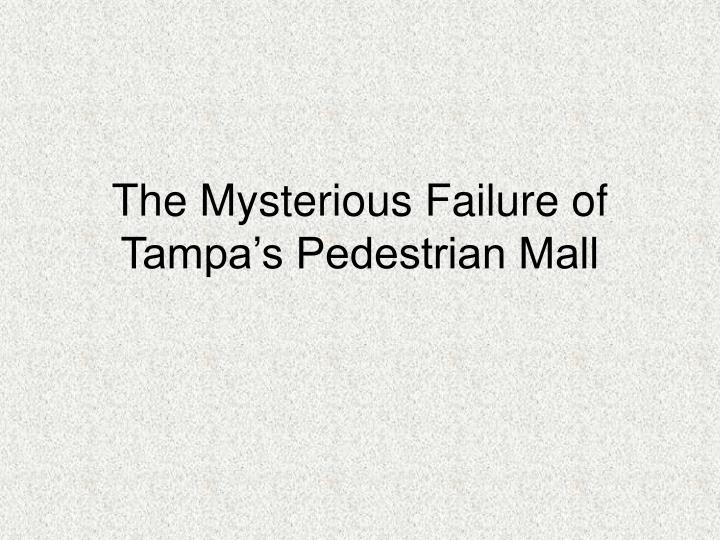 The mysterious failure of tampa s pedestrian mall