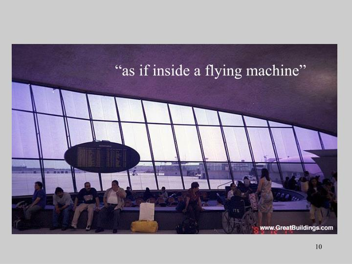 """as if inside a flying machine"""