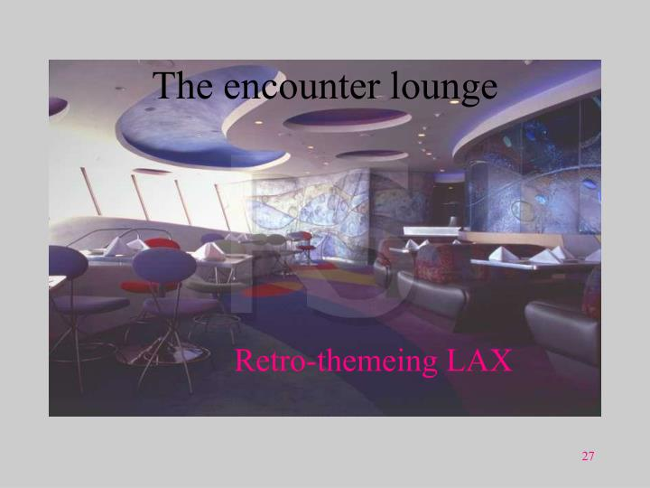 The encounter lounge