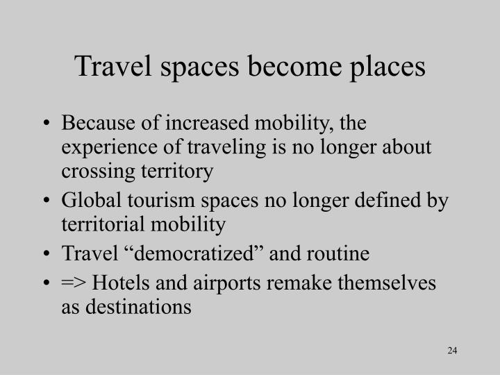 Travel spaces become places