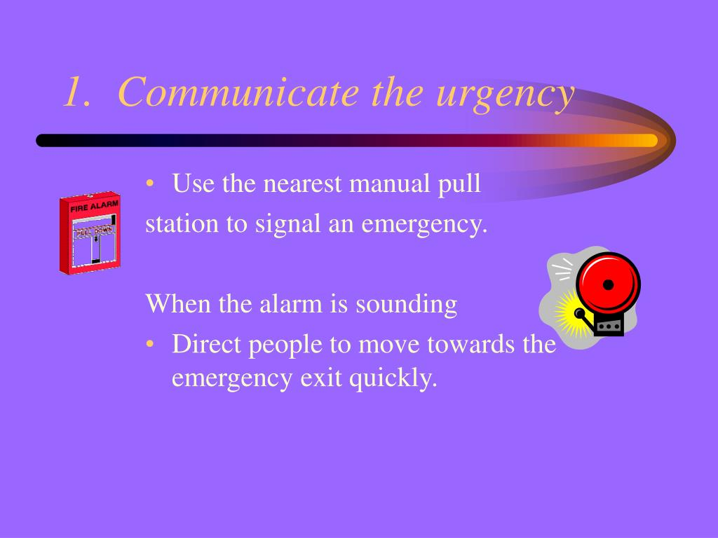 1.  Communicate the urgency