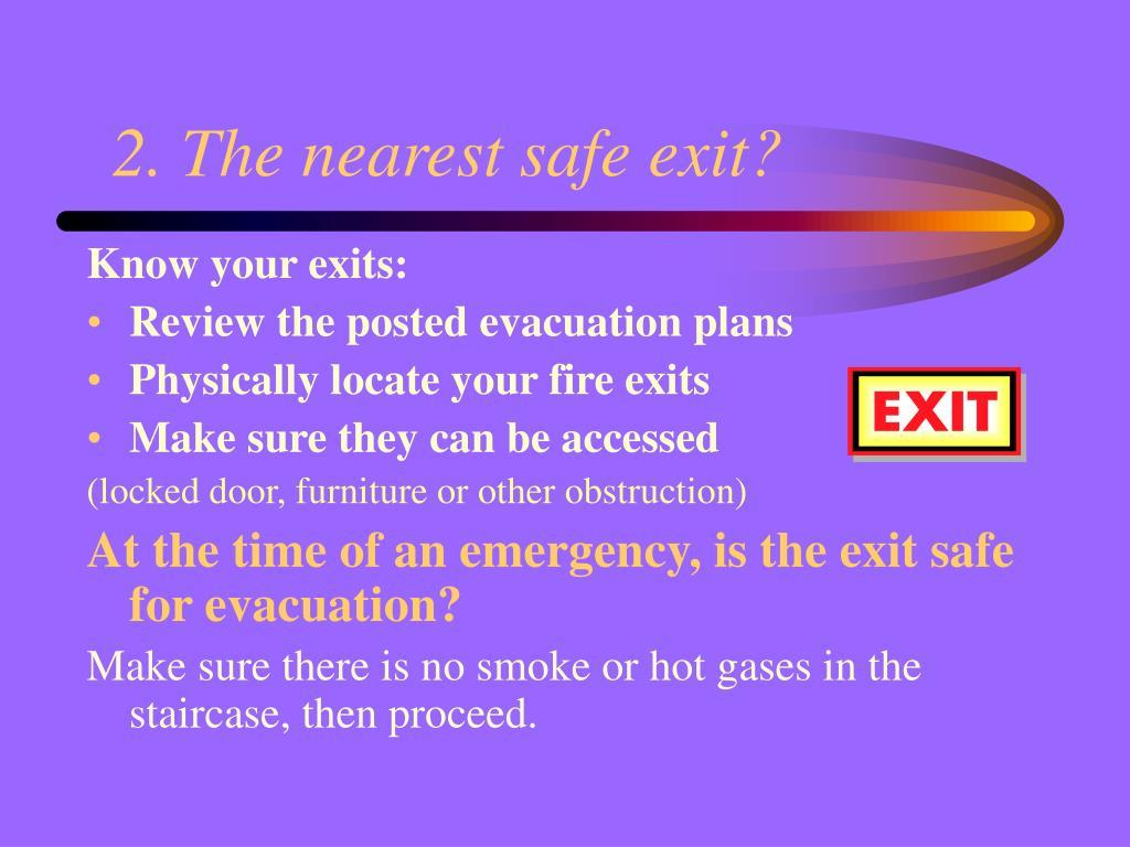 2. The nearest safe exit?